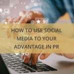 how-to-use-social-media-to-your-advantage-in-pr