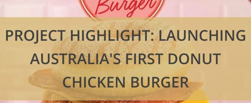 PROJECT HIGHLIGHT: LAUNCHING AUSTRALIA'S FIRST DONUT CHICKEN BURGER